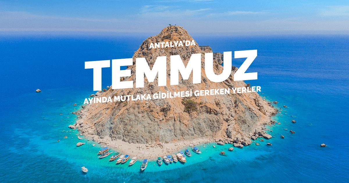 Antalya'da Temmuz Ayında Mutlaka Gidilmesi Gereken Yerler